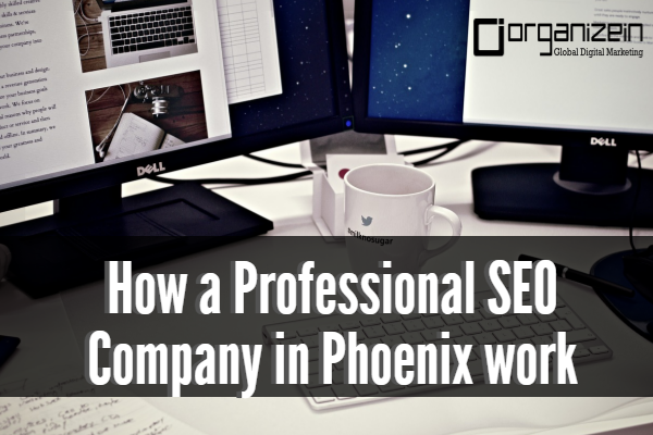 How a Professional SEO Company in Phoenix work - OrganizeIn